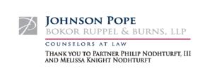Johnson Pope Bokor Ruppel & Burns, LLP Counselors at Law THank you Partner Philip Nodhturft, III and Melissa Knight Nodhturft HGM Sponsor