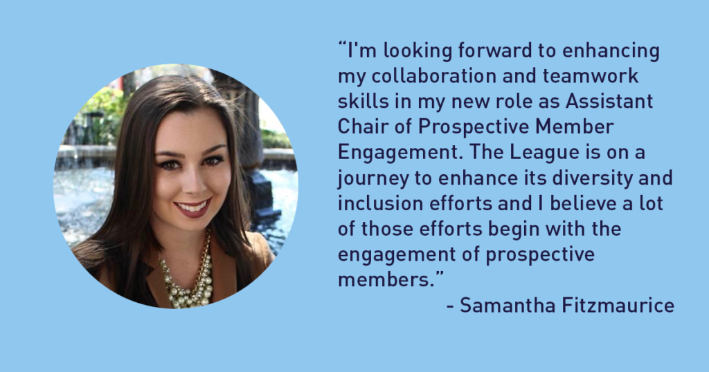 """""""I'm looking forward to enhancing my collaboration and teamwork skills in my new role as Assistant Chair of Prospective Member Engagement. The League is on a journey to enhance its diversity and inclusion efforts and I believe a lot of those efforts begin with the engagement of prospective members."""" - Samantha Fitzmaurice The Junior League of Tampa 1926 Blog"""